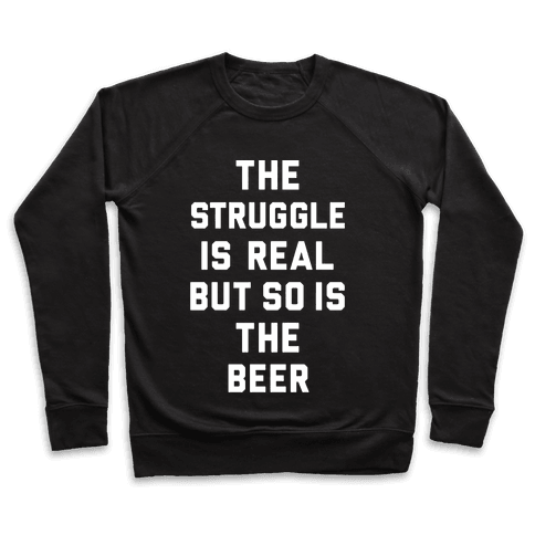 The Struggle Is Real But So Is The Beer Pullover