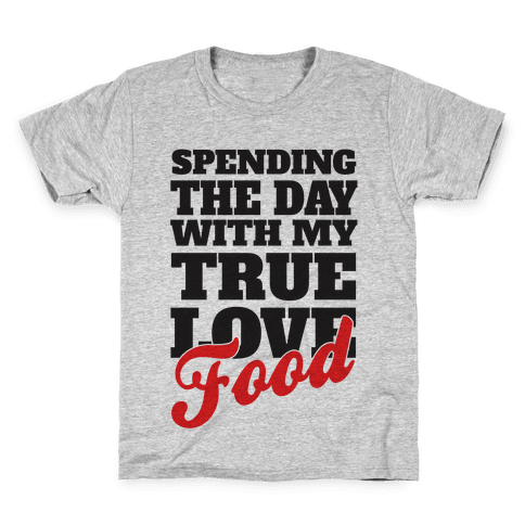 Spending The Day With My True Love, Food Kids T-Shirt