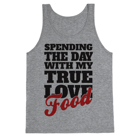 Spending The Day With My True Love, Food Tank Top