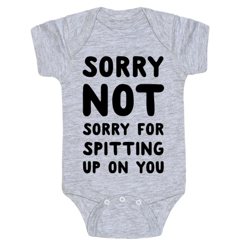 Sorry Not Sorry for Spitting up on You Baby Onesy