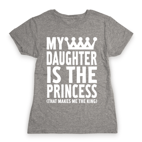 My Daughter is the Princess Womens T-Shirt