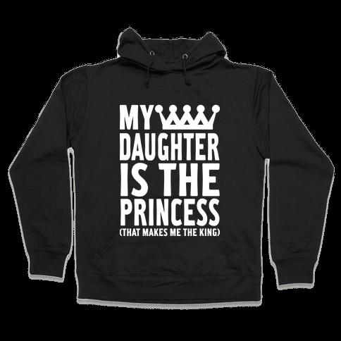 My Daughter is the Princess Hooded Sweatshirt