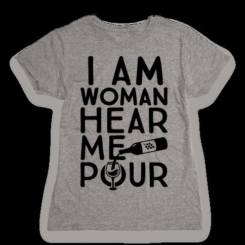 I Am Woman Hear Me Pour Womens T-Shirt