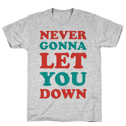 Never Gonna Let You Down Mens T-Shirt