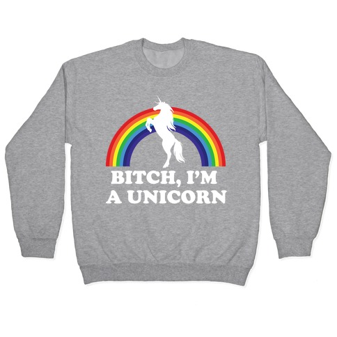 Bitch, I'm a Unicorn Pullover