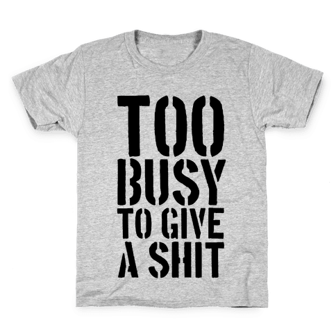 Too Busy To Give A Shit Kids T-Shirt