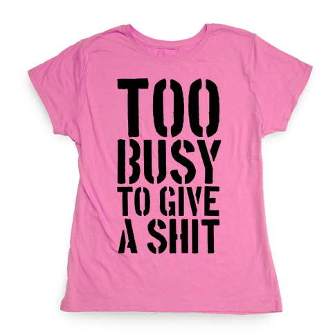 Too Busy To Give A Shit Womens T-Shirt