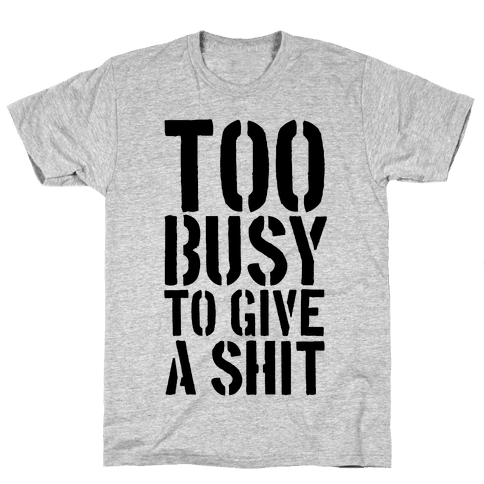 Too Busy To Give A Shit Mens T-Shirt