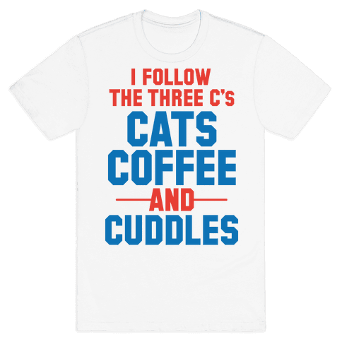 I Follow The Three C's: Cats Coffee and Cuddles Mens T-Shirt