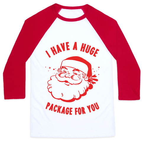 I Have A Huge Package For You Santa Baseball Tee