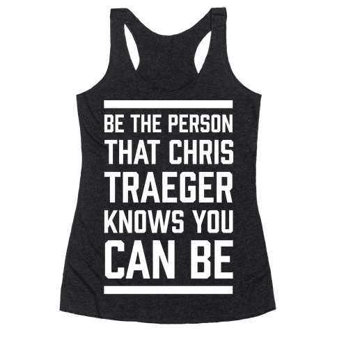 Be The Person That Chris Traeger Knows You Can Be Racerback Tank Top