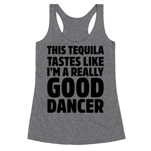 This Tequila Tastes Like I'm A Really Good Dancer Racerback Tank Top