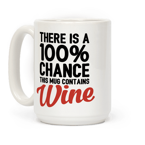 There Is A 100% Chance This Mug Contains Wine