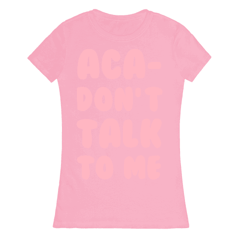 Aca-Don't Talk to Me Womens T-Shirt