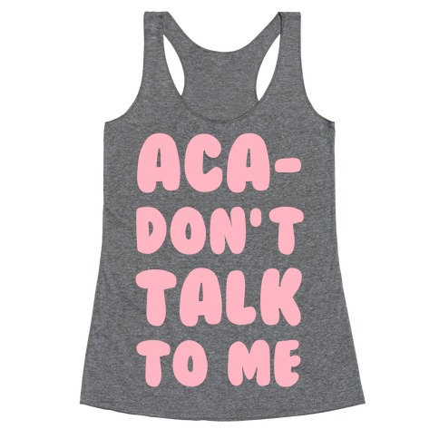 Aca-Don't Talk to Me Racerback Tank Top