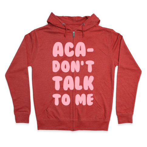 Aca-Don't Talk to Me Zip Hoodie