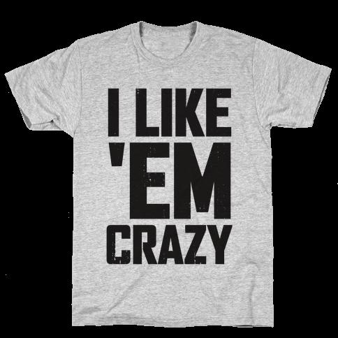 I Like 'em Crazy (Tank) Mens T-Shirt
