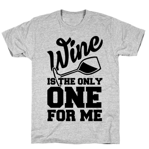 Wine Is The Only One For Me T-Shirt