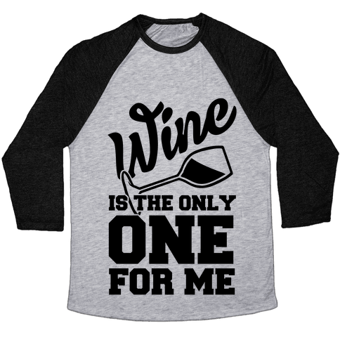 Wine Is The Only One For Me Baseball Tee