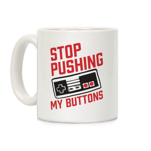 Stop Pushing My Buttons Coffee Mug
