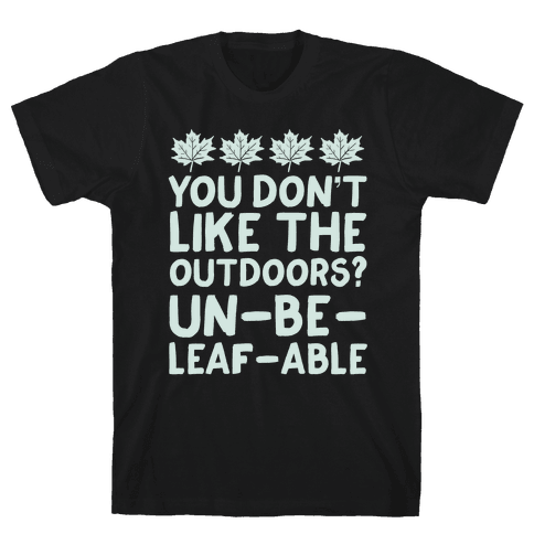 You Don't Like The Outdoors? Un-be-leaf-able Mens T-Shirt