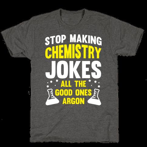 Stop Making Chemistry Jokes (The Good Ones Argon) (White Ink)