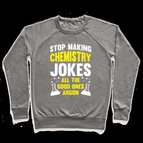 Stop Making Chemistry Jokes (The Good Ones Argon) (White Ink) Pullover