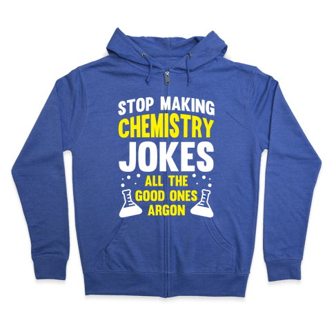 Stop Making Chemistry Jokes (The Good Ones Argon) (White Ink) Zip Hoodie