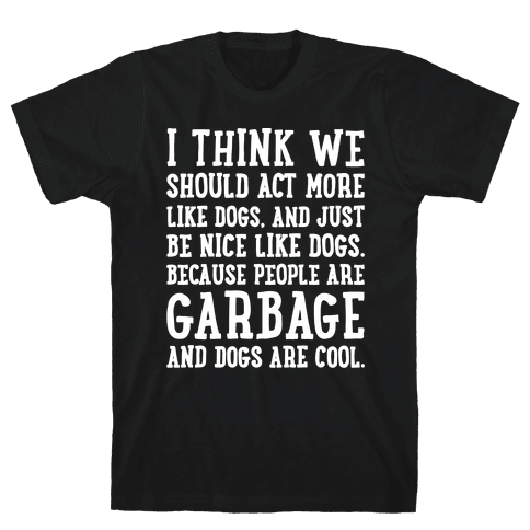 I Think We Should Act More Like Dogs White Print Mens T-Shirt