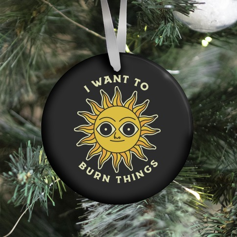 I Want to Burn Things (Scary Sun) Ornament