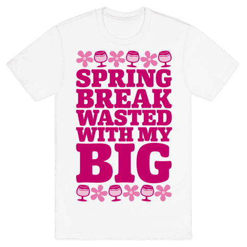Spring Break Wasted With My Big Mens T-Shirt