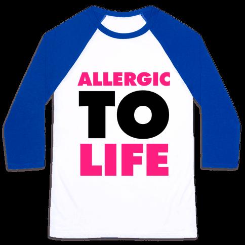 Allergic To Life Baseball Tee