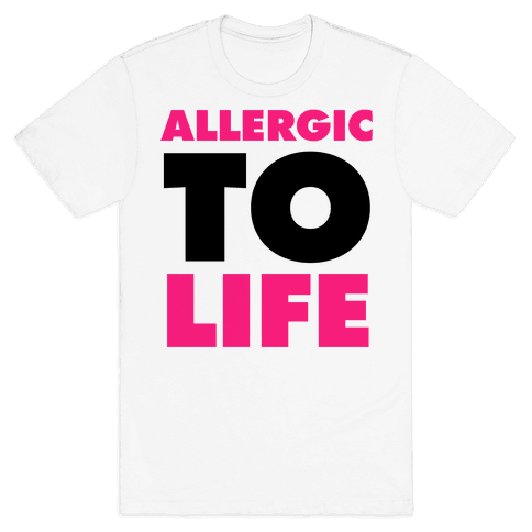 Allergic To Life Mens T-Shirt