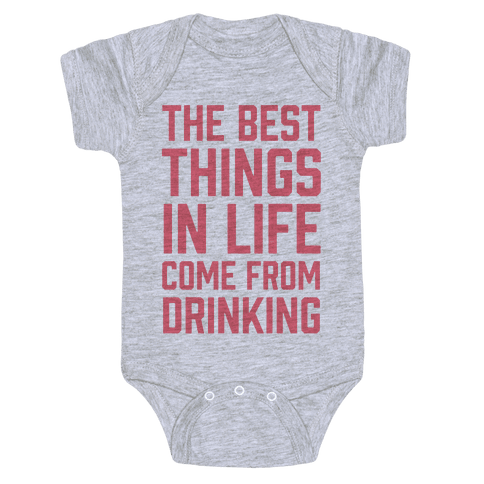 The Best Things In Life Come From Drinking Baby Onesy