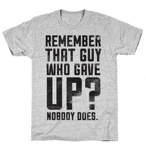 No One Remembers Quitters Mens T-Shirt