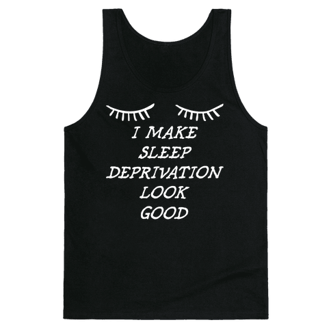 Sleep Deprivation Tank Top