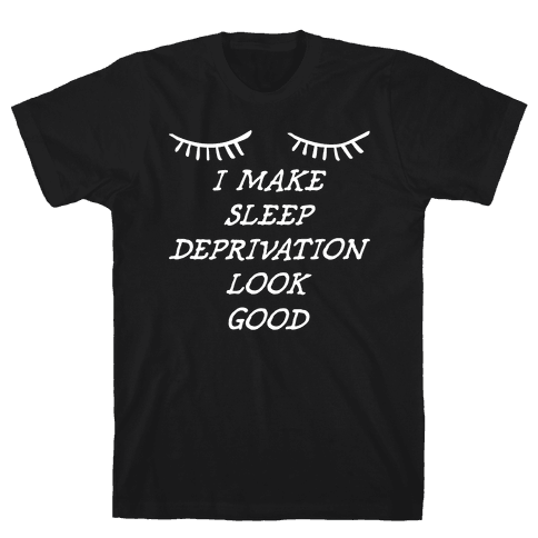 Sleep Deprivation Mens T-Shirt