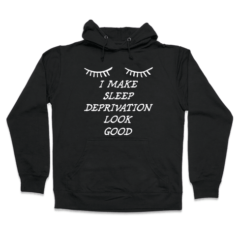 Sleep Deprivation Hooded Sweatshirt