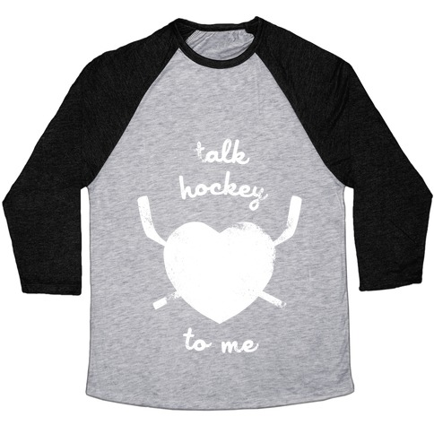 Talk Hockey To Me Baseball Tee