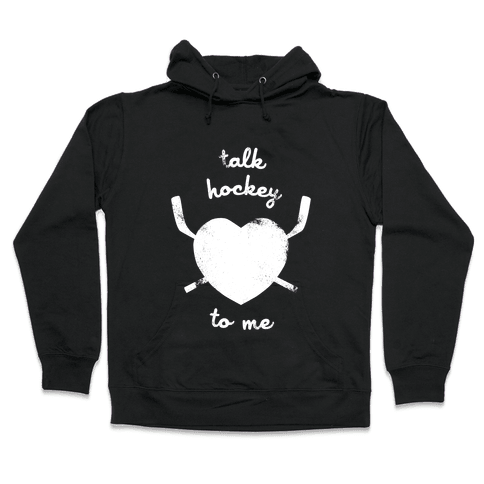 Talk Hockey To Me Hooded Sweatshirt