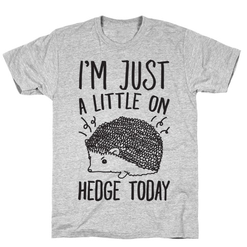 I'm Just A Little On Hedge Today T-Shirt