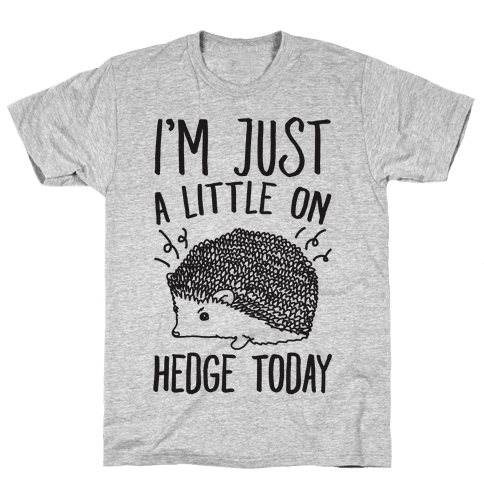 I'm Just A Little On Hedge Today