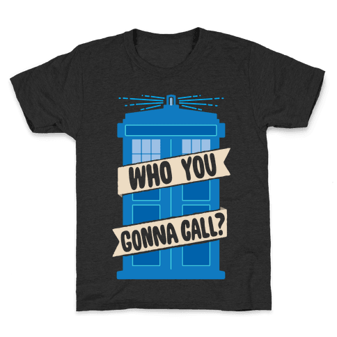 (Doctor) Who You Gonna Call? Kids T-Shirt