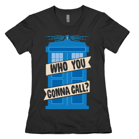 (Doctor) Who You Gonna Call? Womens T-Shirt