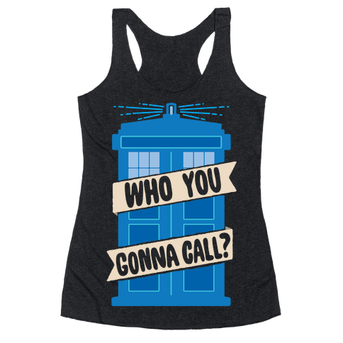 (Doctor) Who You Gonna Call? Racerback Tank Top