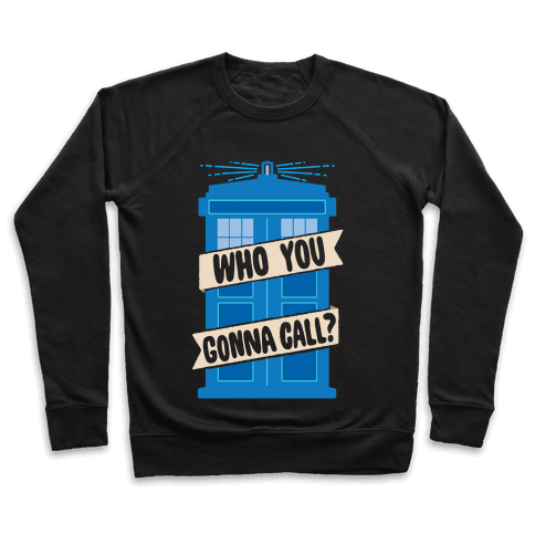 (Doctor) Who You Gonna Call? Pullover