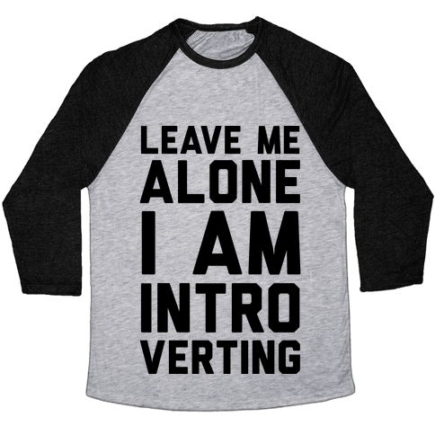 Leave Me Alone I Am Introverting Baseball Tee