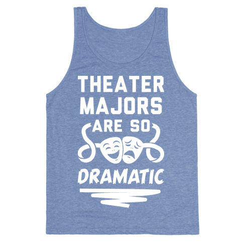 Theater Majors Are Dramatic Tank Top