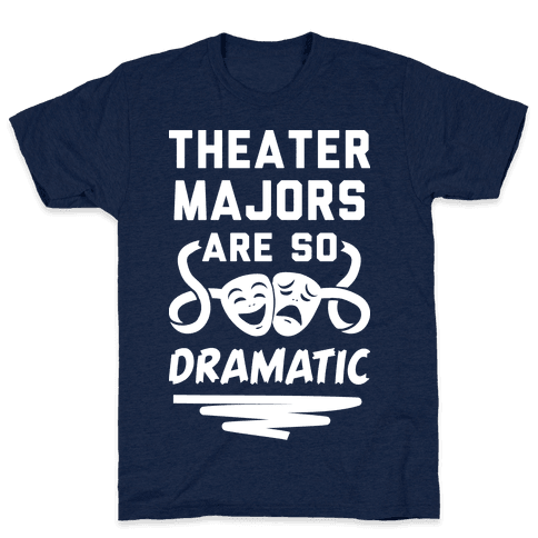 Theater Majors Are Dramatic Mens T-Shirt