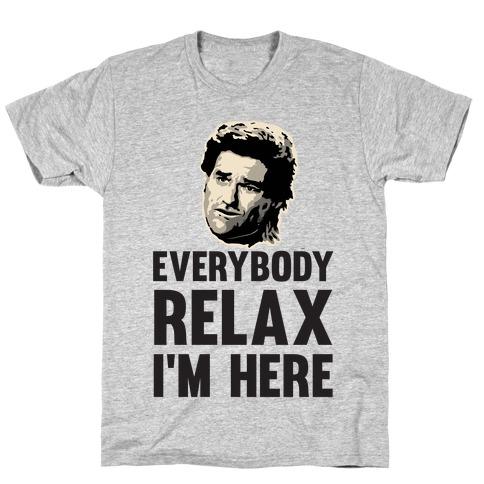 Everybody Relax, I'm here T-Shirt